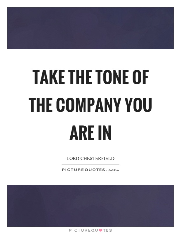 Take the tone of the company you are in Picture Quote #1