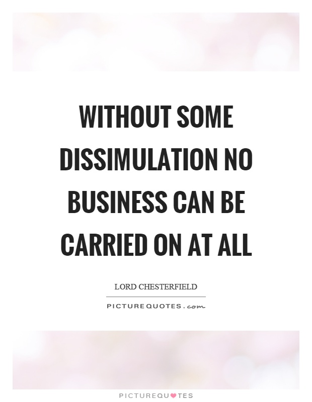 Without some dissimulation no business can be carried on at all Picture Quote #1