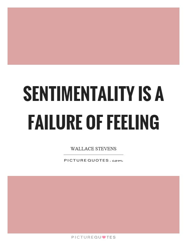 Sentimentality is a failure of feeling Picture Quote #1