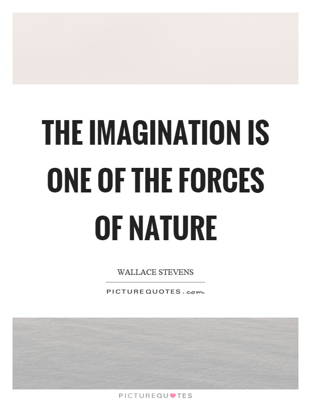 The imagination is one of the forces of nature Picture Quote #1