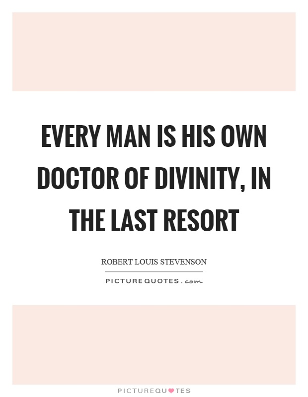 Every man is his own doctor of divinity, in the last resort Picture Quote #1