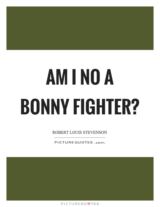 Am I no a bonny fighter? Picture Quote #1