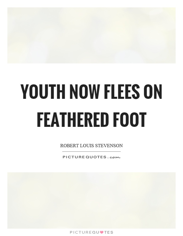 Youth now flees on feathered foot Picture Quote #1