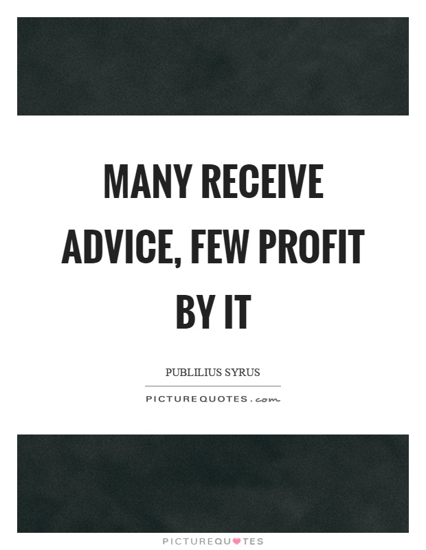 Many receive advice, few profit by it Picture Quote #1