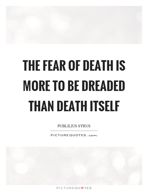 The fear of death is more to be dreaded than death itself Picture Quote #1