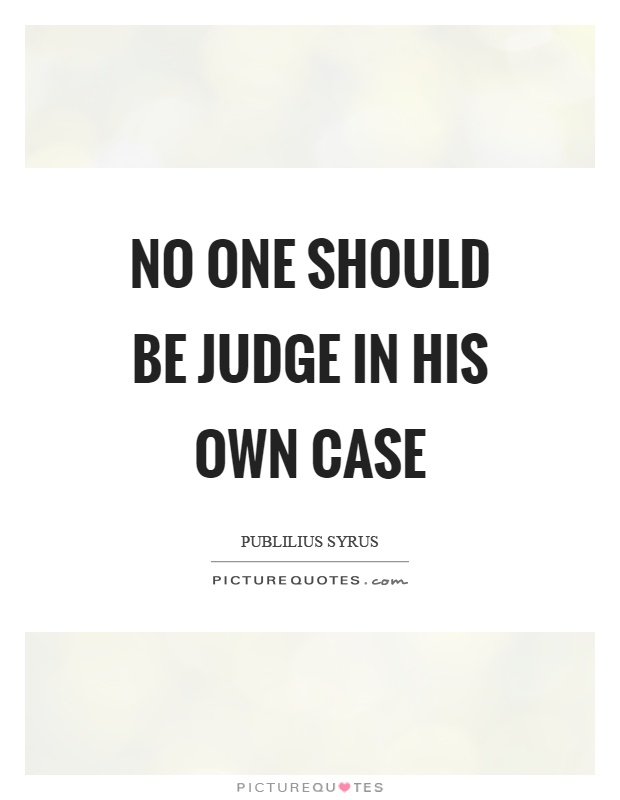 No one should be judge in his own case Picture Quote #1
