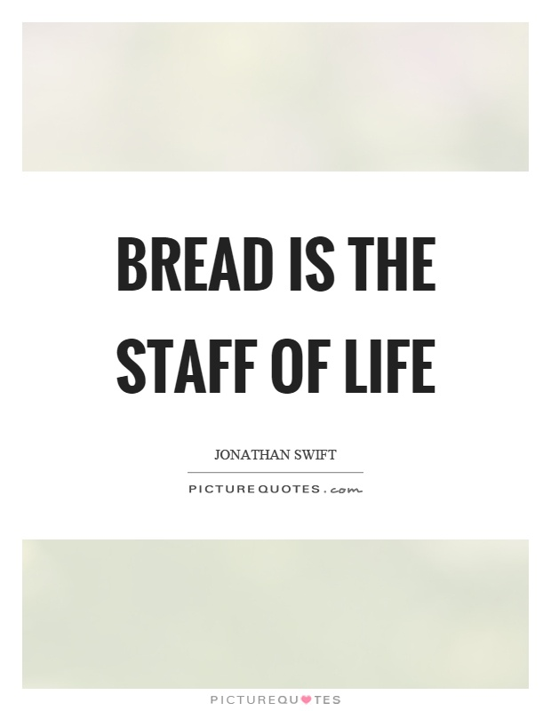 Bread is the staff of life Picture Quote #1