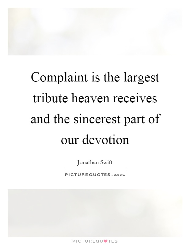 Complaint is the largest tribute heaven receives and the sincerest part of our devotion Picture Quote #1