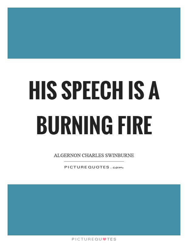His speech is a burning fire Picture Quote #1