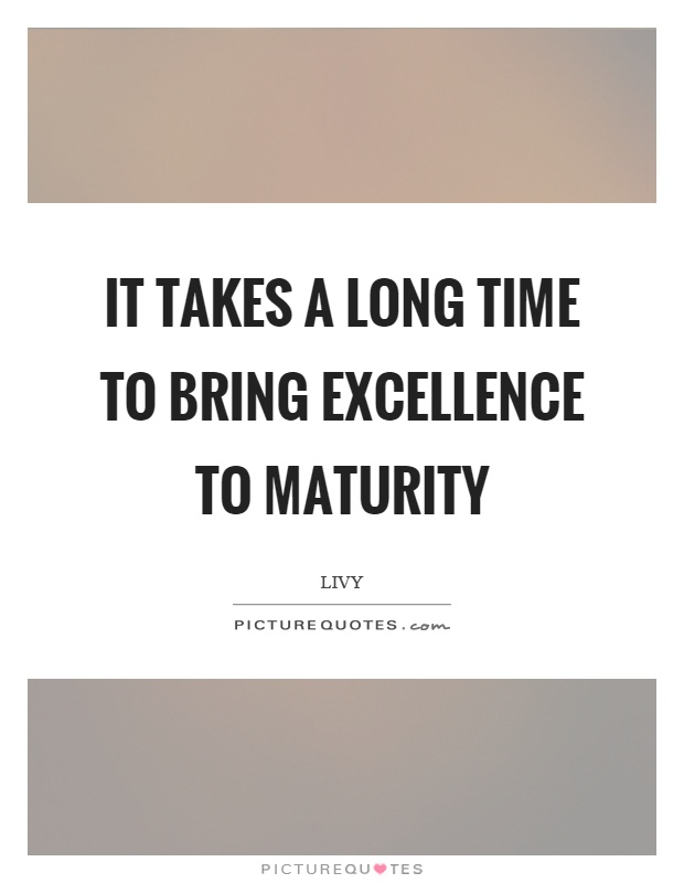 It takes a long time to bring excellence to maturity Picture Quote #1