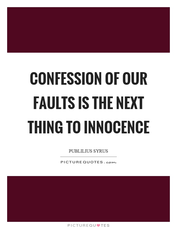 Confession of our faults is the next thing to innocence Picture Quote #1
