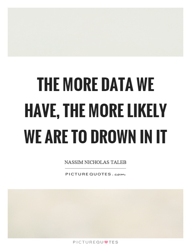 The more data we have, the more likely we are to drown in it Picture Quote #1