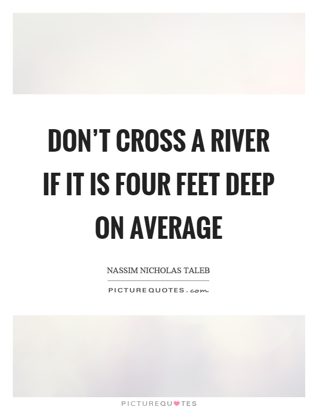 Don't cross a river if it is four feet deep on average Picture Quote #1