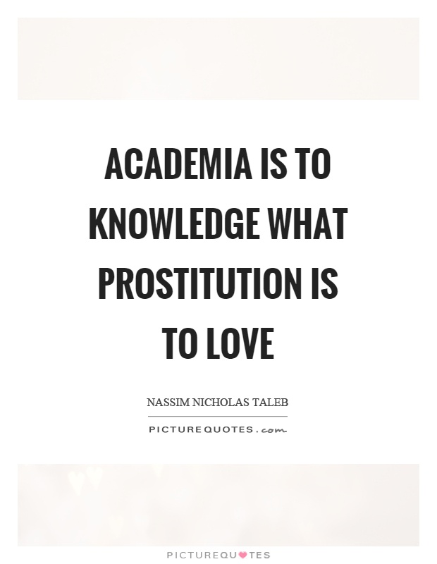 Academia is to knowledge what prostitution is to love Picture Quote #1