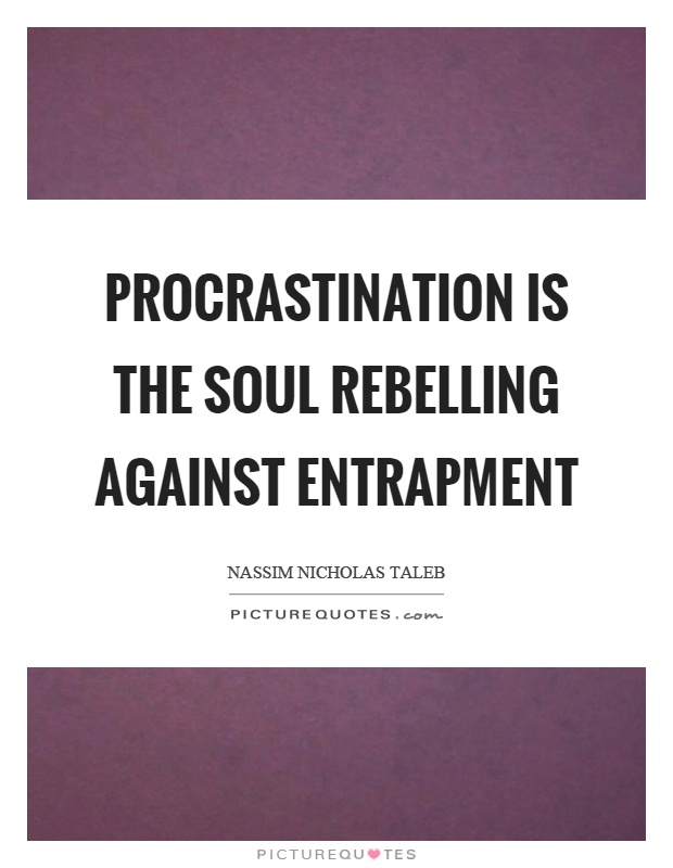 Procrastination is the soul rebelling against entrapment Picture Quote #1