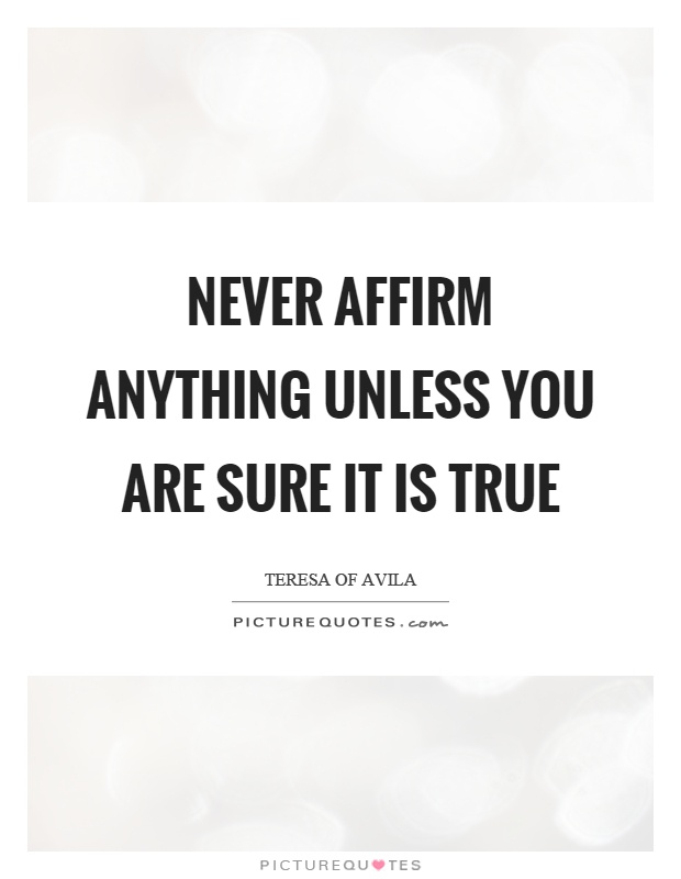 Never affirm anything unless you are sure it is true Picture Quote #1