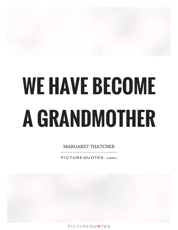 We have become a grandmother Picture Quote #1