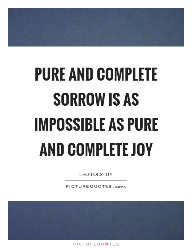 Pure and complete sorrow is as impossible as pure and complete joy Picture Quote #1