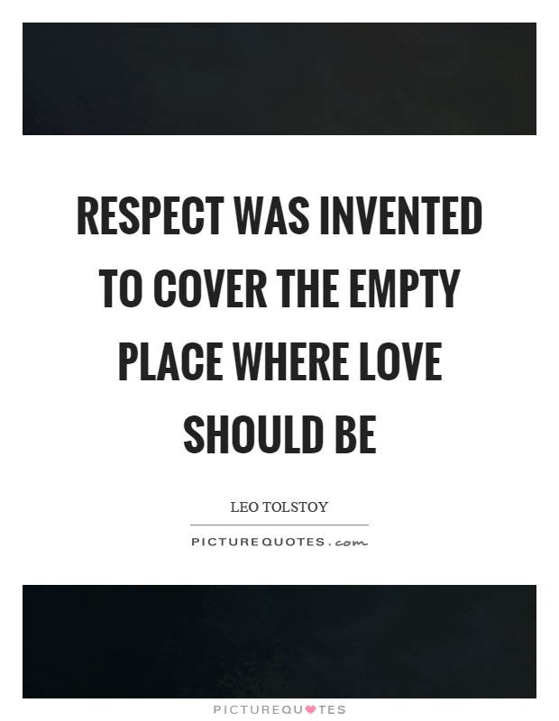 Respect was invented to cover the empty place where love should be Picture Quote #1
