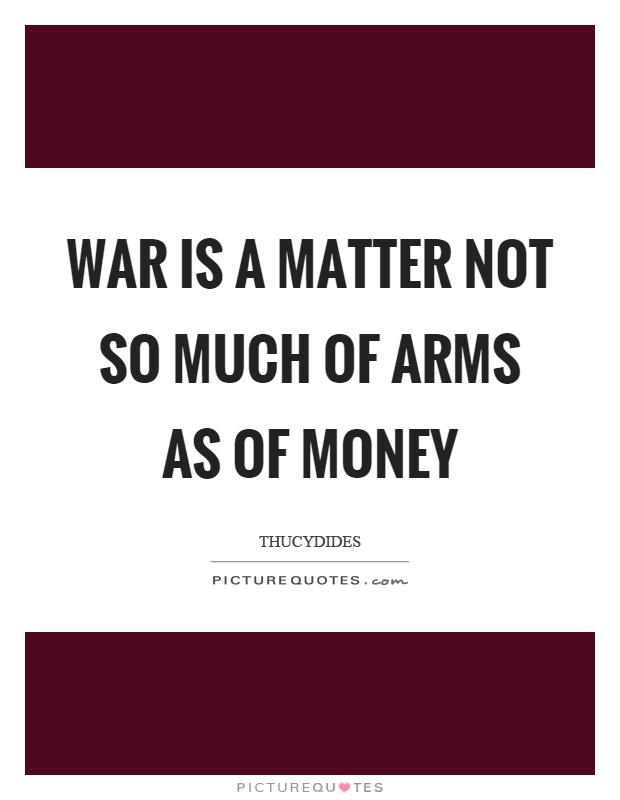 War is a matter not so much of arms as of money Picture Quote #1
