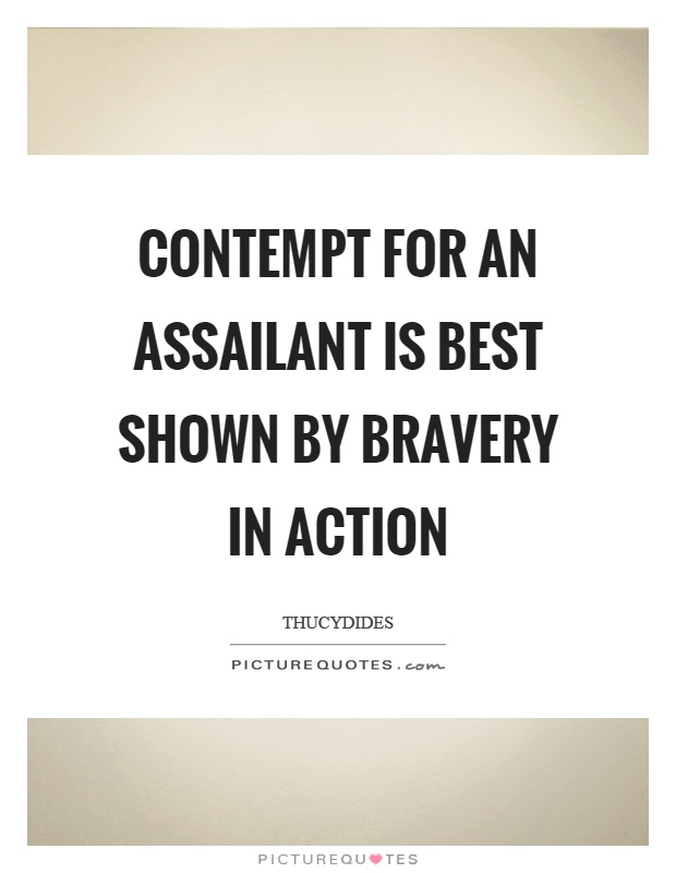Contempt for an assailant is best shown by bravery in action Picture Quote #1