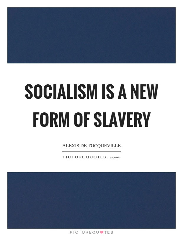 Socialism is a new form of slavery Picture Quote #1