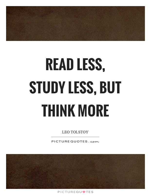 Read less, study less, but think more Picture Quote #1