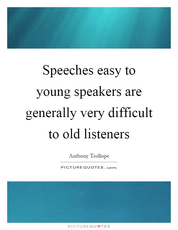 Speeches easy to young speakers are generally very difficult to old listeners Picture Quote #1