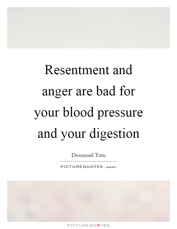 Resentment and anger are bad for your blood pressure and your digestion Picture Quote #1