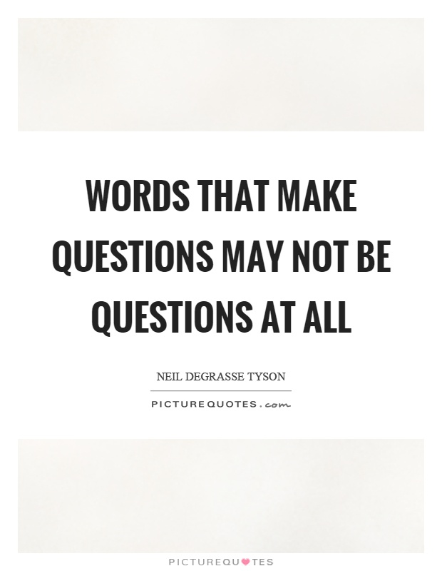 Words that make questions may not be questions at all Picture Quote #1