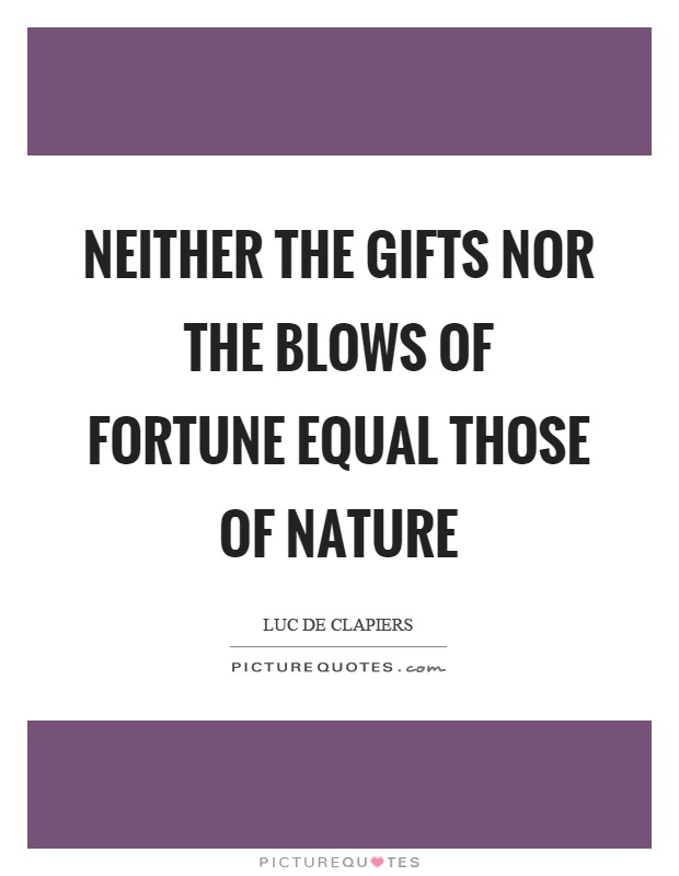 Neither the gifts nor the blows of fortune equal those of nature Picture Quote #1