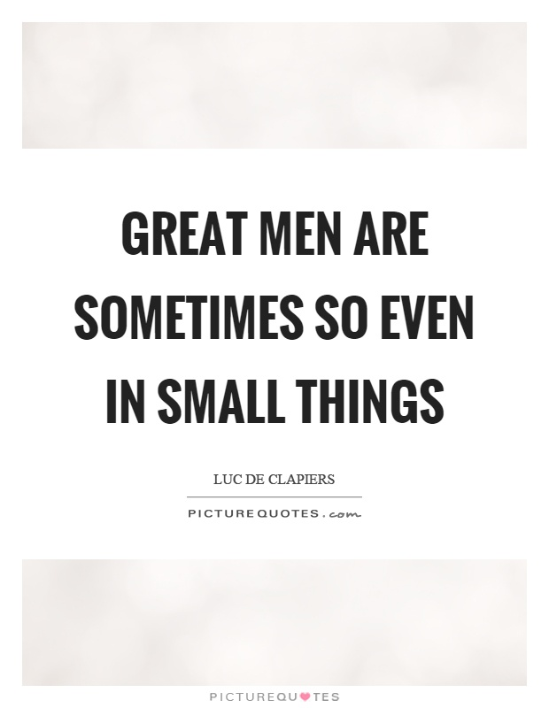 Great men are sometimes so even in small things Picture Quote #1