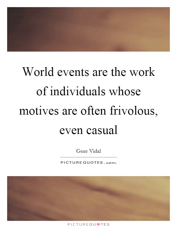 World events are the work of individuals whose motives are often frivolous, even casual Picture Quote #1