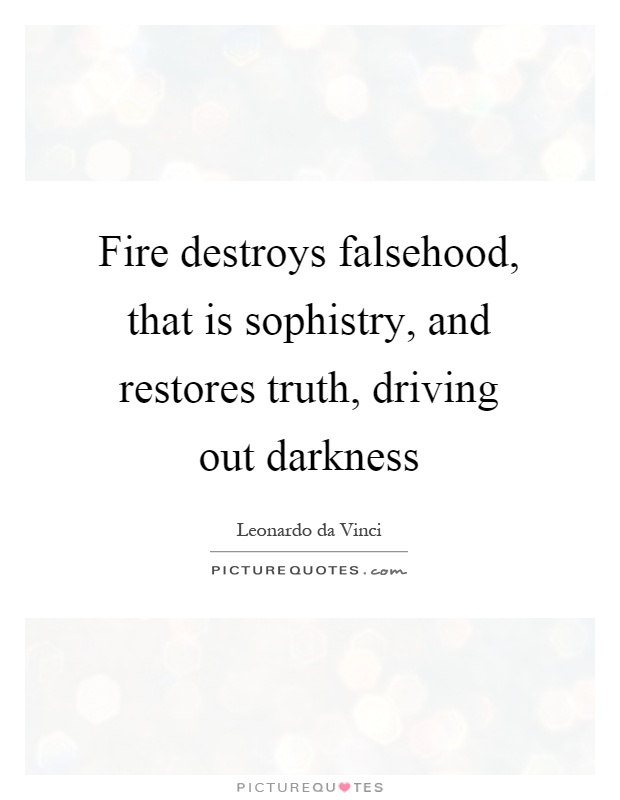 Fire destroys falsehood, that is sophistry, and restores truth, driving out darkness Picture Quote #1