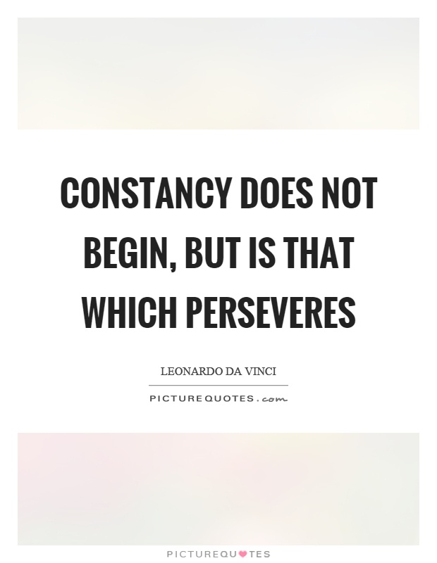Constancy does not begin, but is that which perseveres Picture Quote #1