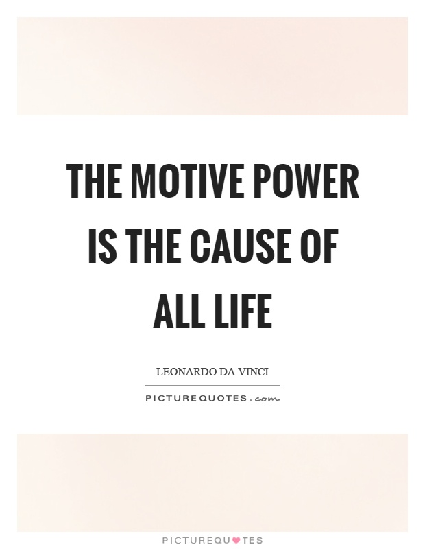 The motive power is the cause of all life Picture Quote #1