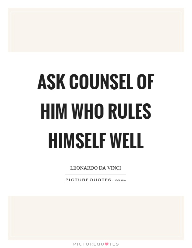 Ask counsel of him who rules himself well Picture Quote #1