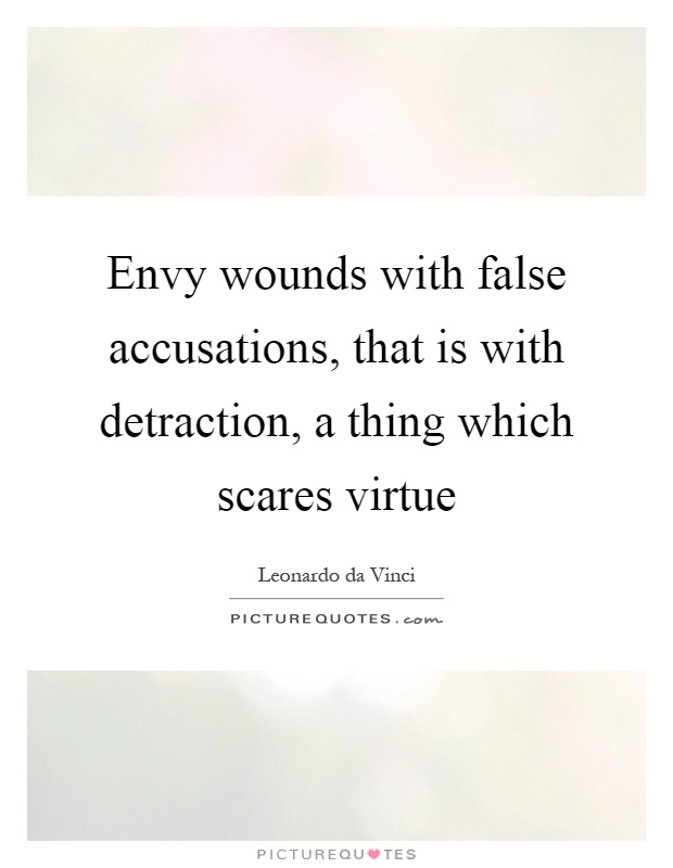 Envy wounds with false accusations, that is with detraction, a thing which scares virtue Picture Quote #1