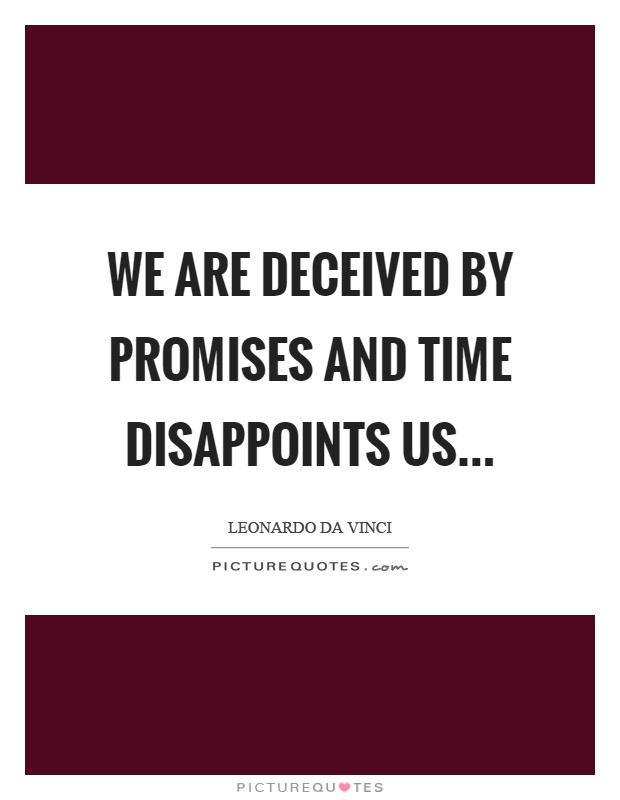We are deceived by promises and time disappoints us Picture Quote #1