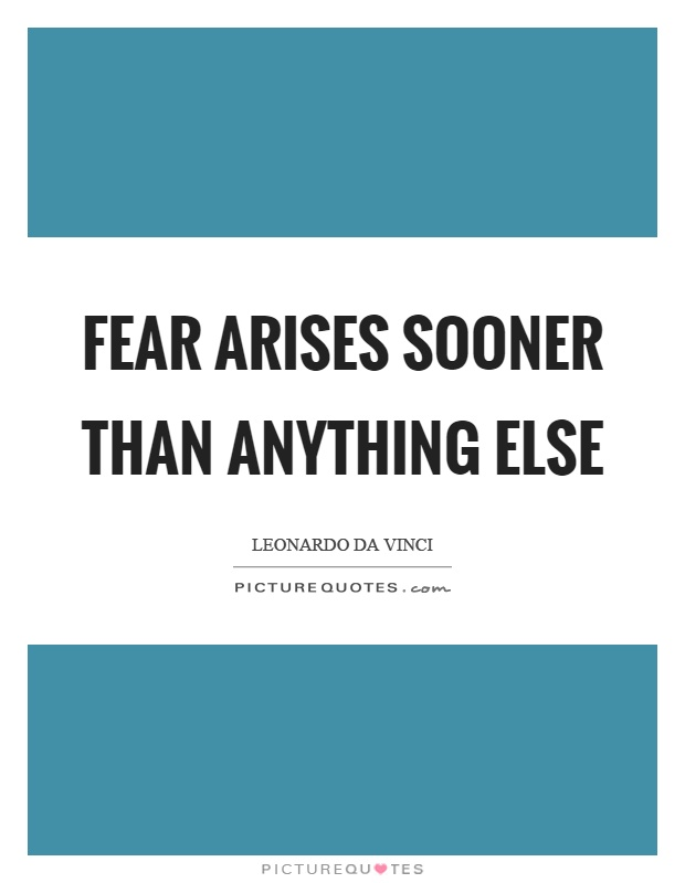 Fear arises sooner than anything else Picture Quote #1