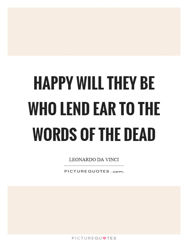 Happy will they be who lend ear to the words of the dead Picture Quote #1