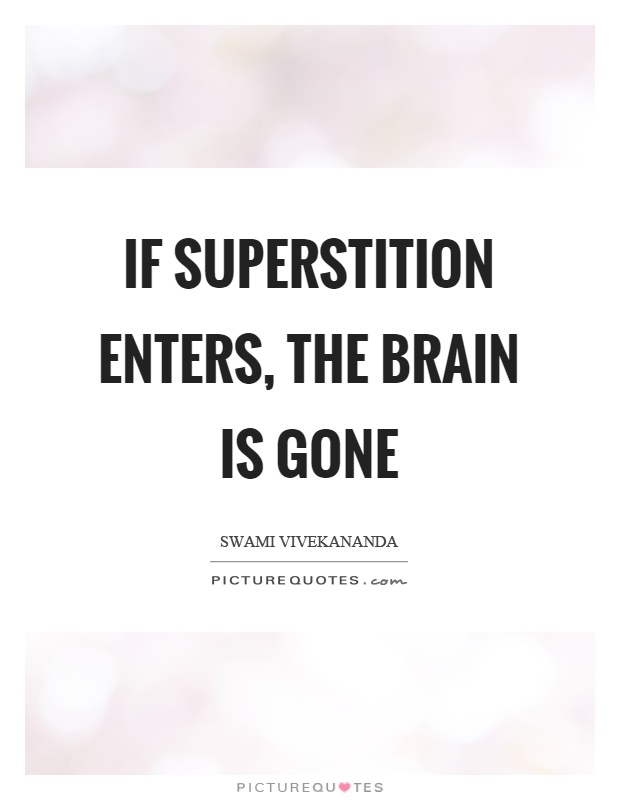 If superstition enters, the brain is gone Picture Quote #1