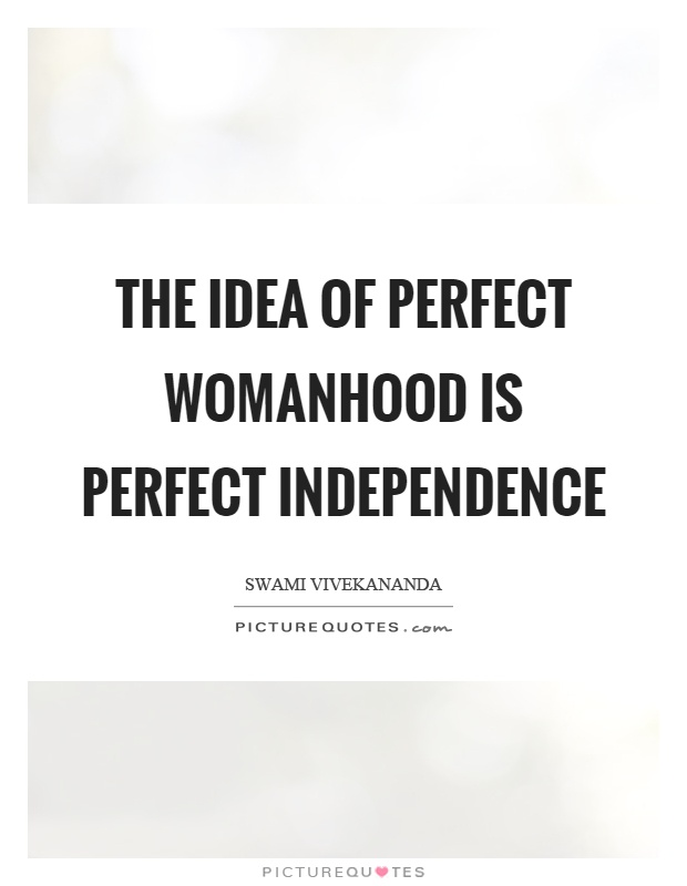 The idea of perfect womanhood is perfect independence Picture Quote #1