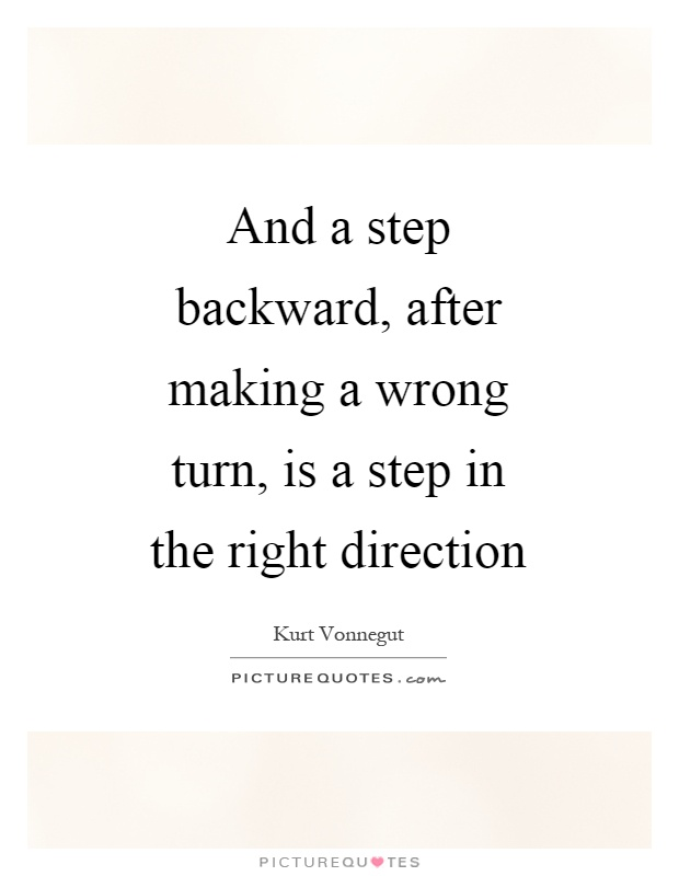 And a step backward, after making a wrong turn, is a step in the right direction Picture Quote #1