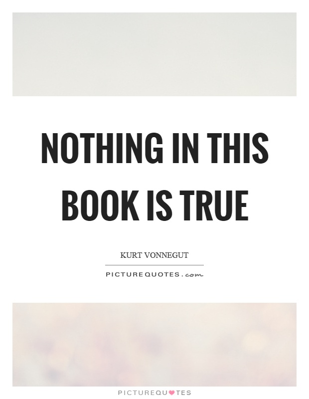 Nothing in this book is true Picture Quote #1