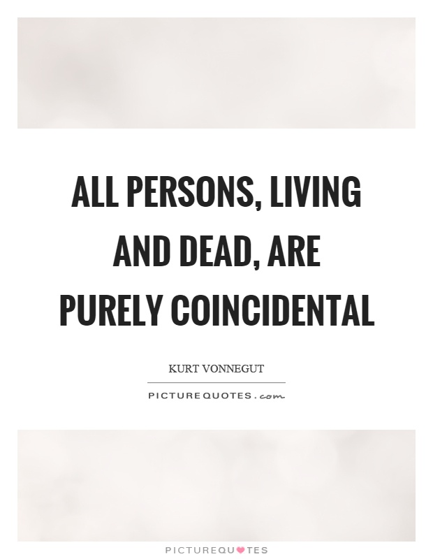 All persons, living and dead, are purely coincidental Picture Quote #1