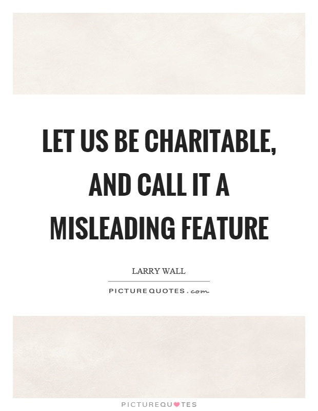 Let us be charitable, and call it a misleading feature Picture Quote #1