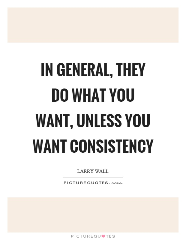 In general, they do what you want, unless you want consistency Picture Quote #1