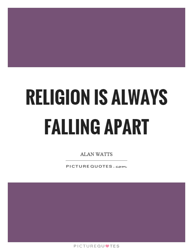 Religion is always falling apart Picture Quote #1