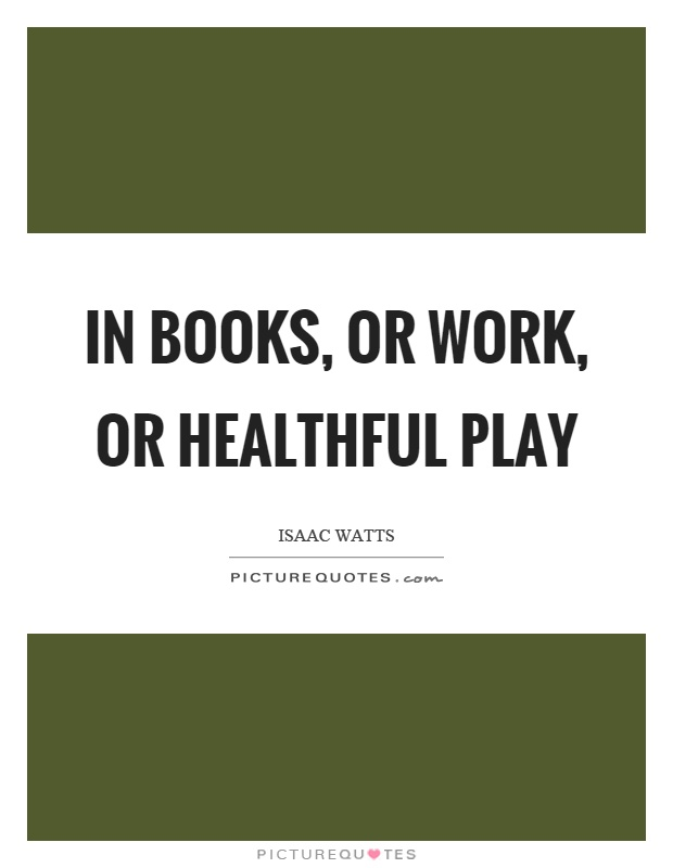 In books, or work, or healthful play Picture Quote #1